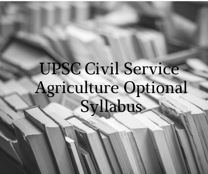 UPSC Syllabus for Agriculture| UPSC Optional Syllabus
