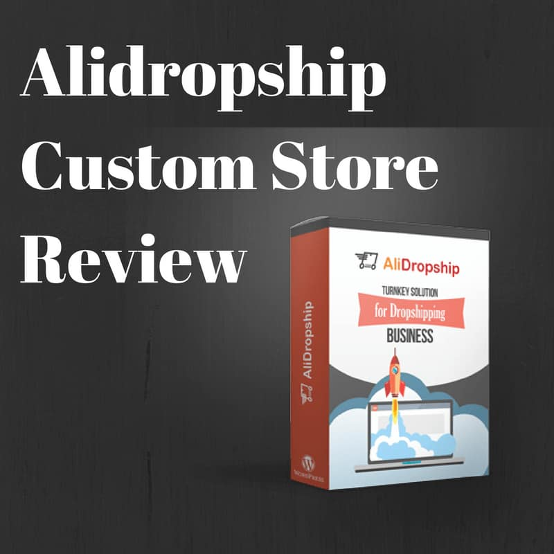 Alidropship Custom Store Review 2019: Is it worth to Buy or Not?